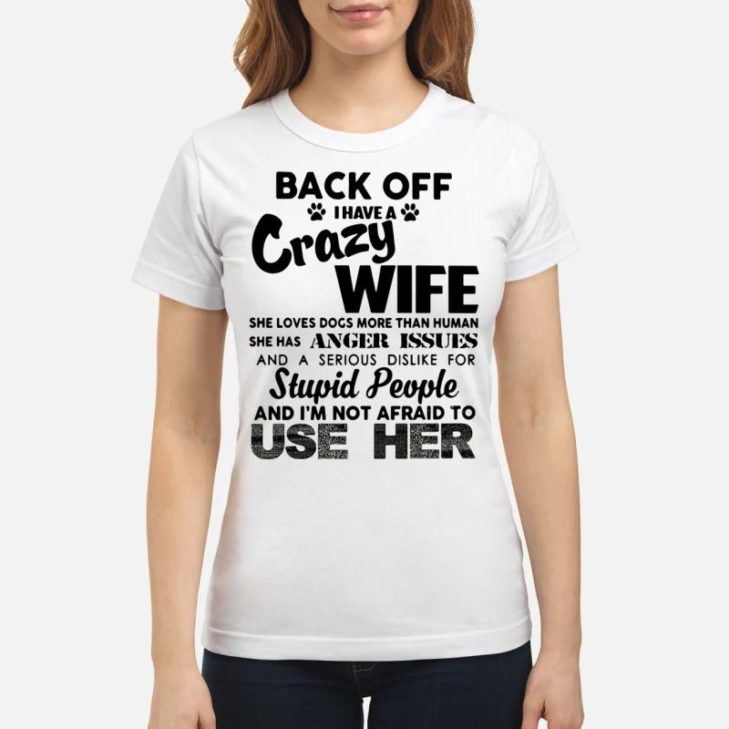 Back off I have a crazy wife she loves dogs more than human classic women