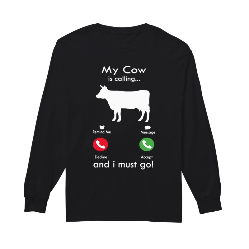 My cow is calling and I must go long sleeve