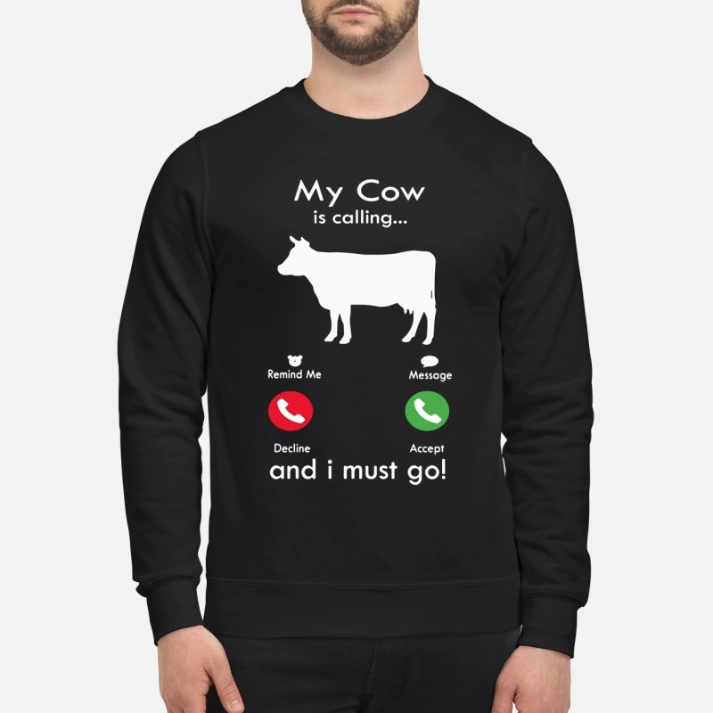 My cow is calling and I must go sweatshirt