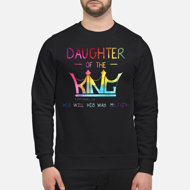 Crown Jesus daughter of the king his will his way my faith sweatshirt