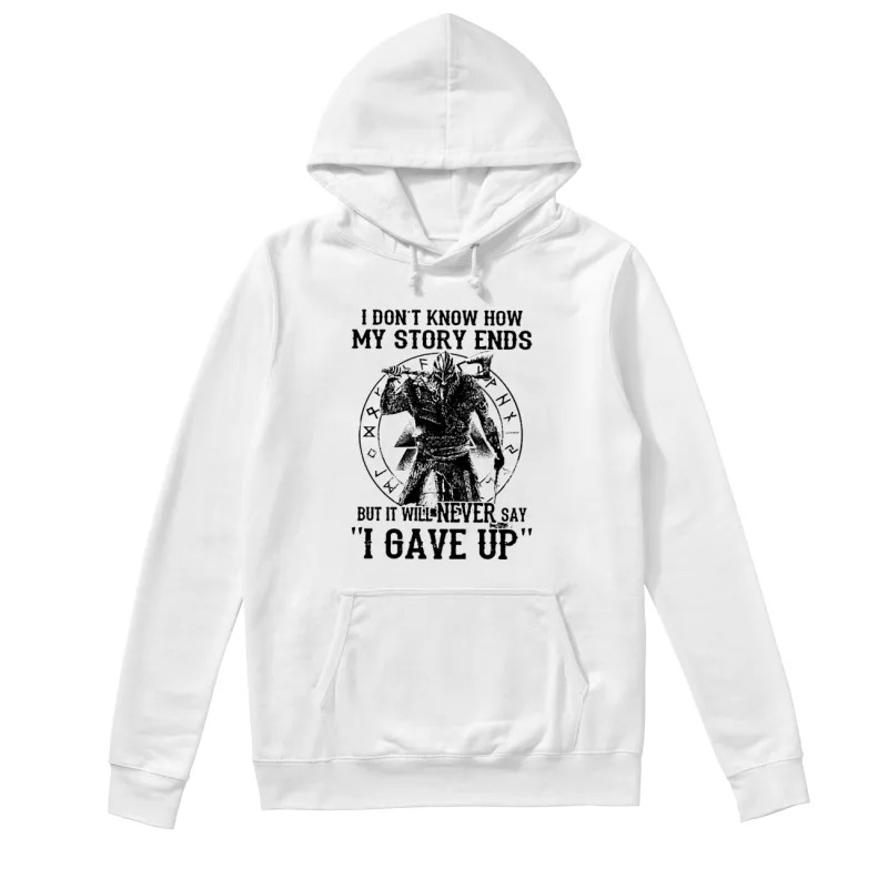 I don't know how my story ends but it will never say I gave up hoodie
