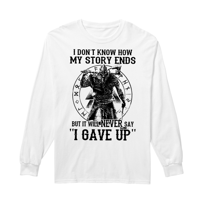 I don't know how my story ends but it will never say I gave up long sleeve
