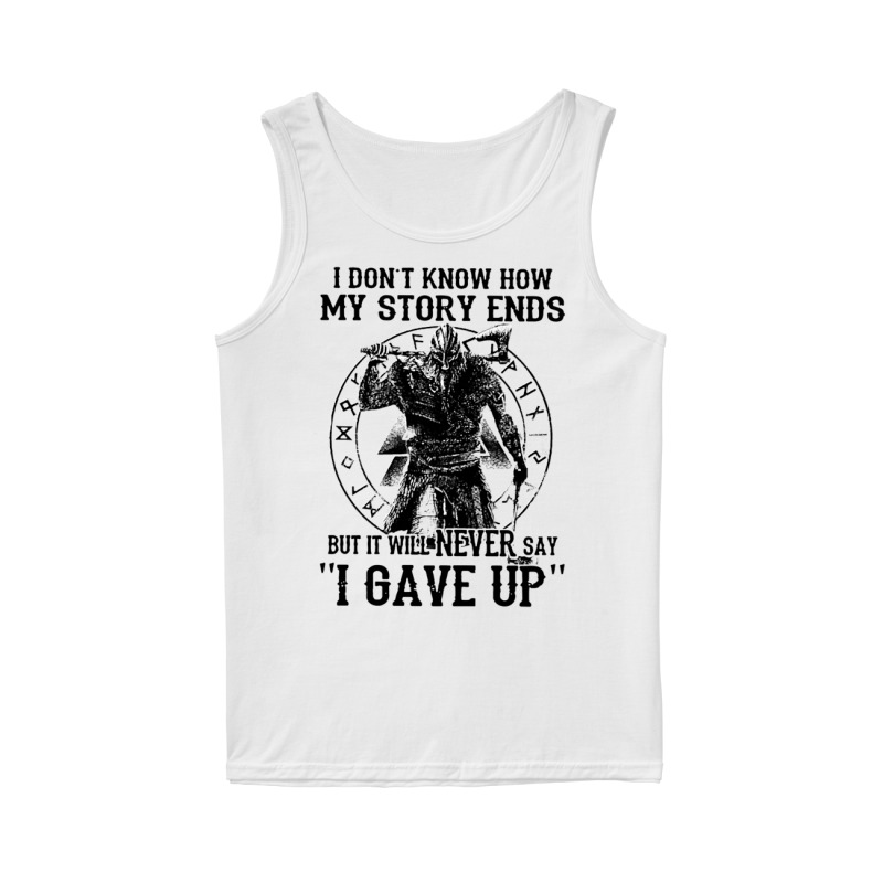 I don't know how my story ends but it will never say I gave up tank top