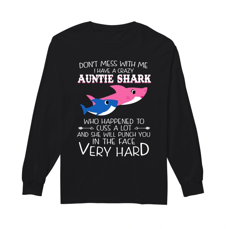 Don't mess with me I have a crazy auntie shark who happened to cuss a lot long sleeve