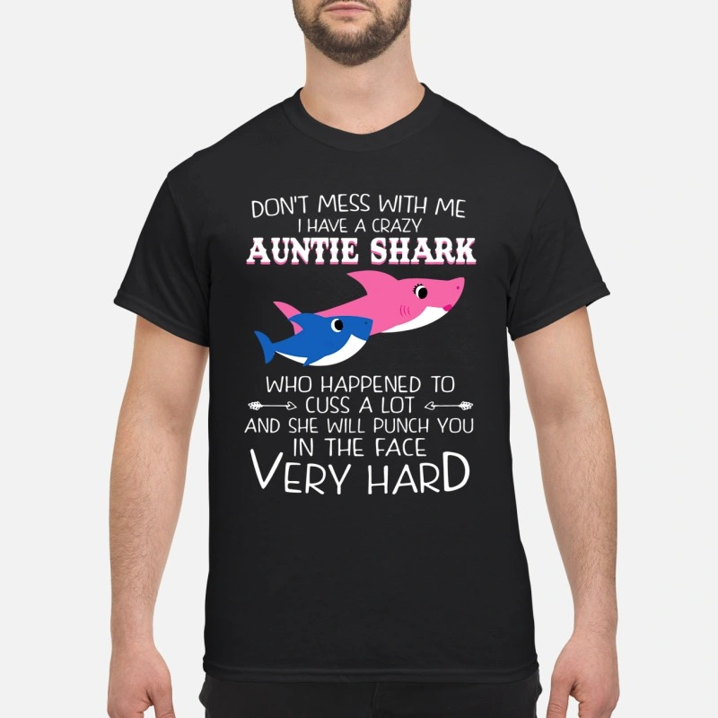 Don't mess with me I have a crazy auntie shark who happened to cuss a lot shirt