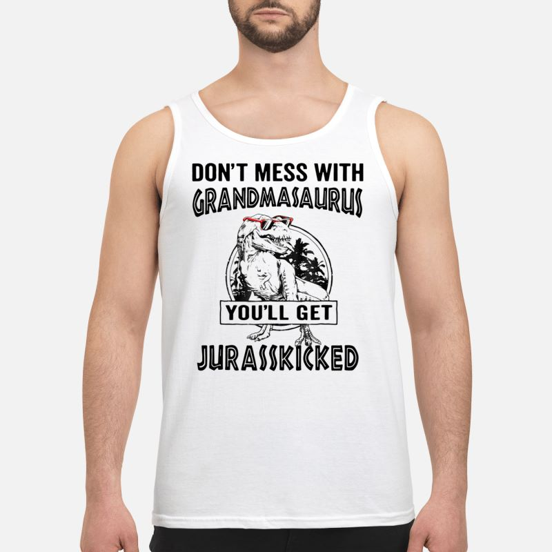 Don't mess with Grandmasaurus you'll get Jurasskicked tank top