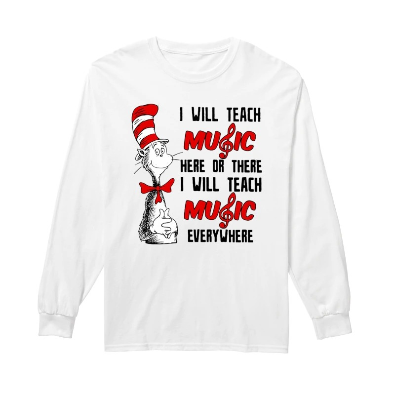 Dr Seuss I will teach music here or there I will teach music everywhere long sleeve