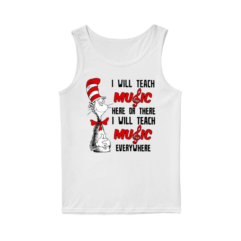 Dr Seuss I will teach music here or there I will teach music everywhere tank top