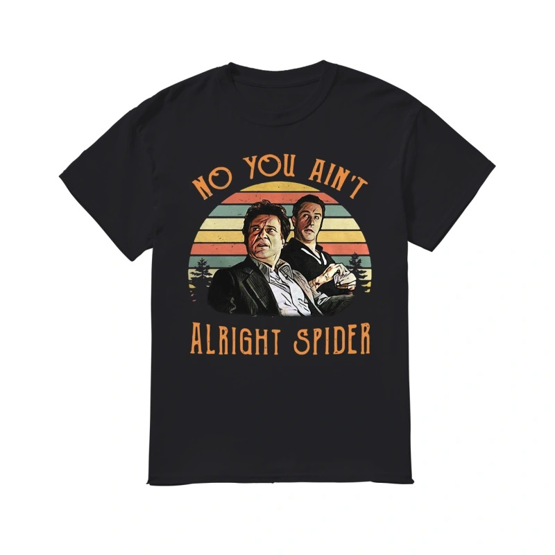 Goodfellas Tommy DeVito Jimmy Conway no you ain't alright spider vintage shirt
