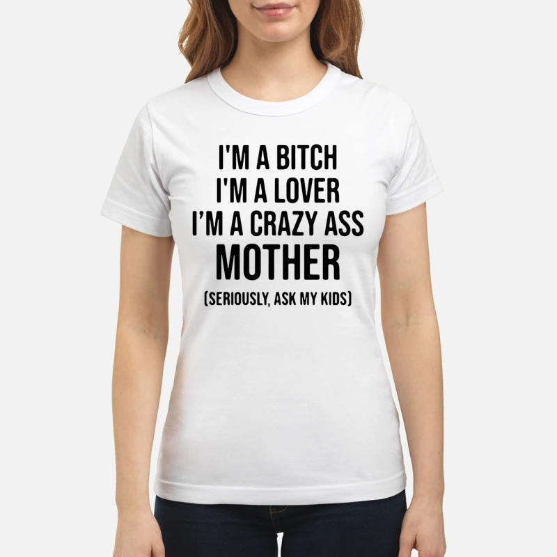 I'm a bitch I'm a lover I'm a crazy ass mother classic women