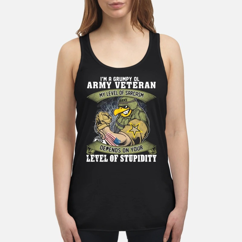 I'm a grumpy old Army Veteran my level of sarcasm depends on your level of stupidity flowy tank