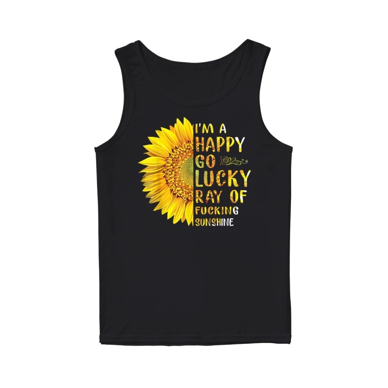 I'm a happy go lucky ray of fucking sunshine Sunflower tank top