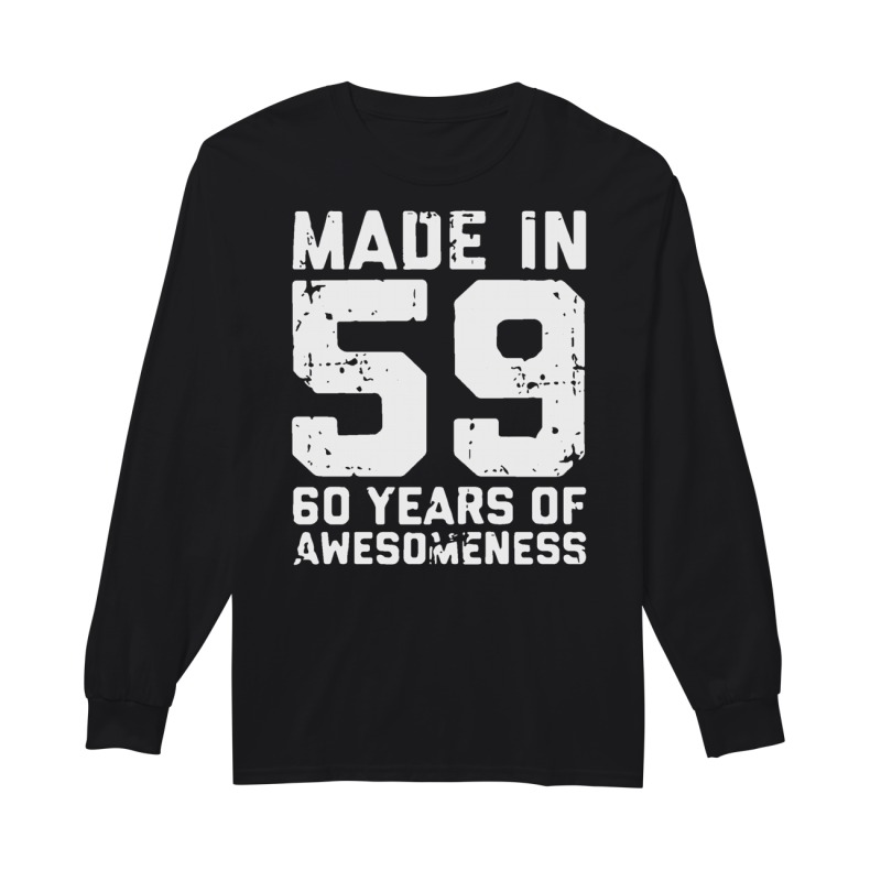 Made in 59 60 years of awesomeness long sleeve