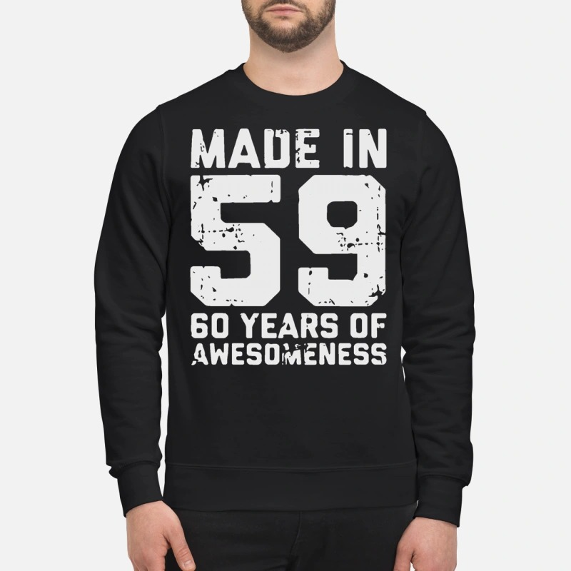 Made in 59 60 years of awesomeness sweatshirt