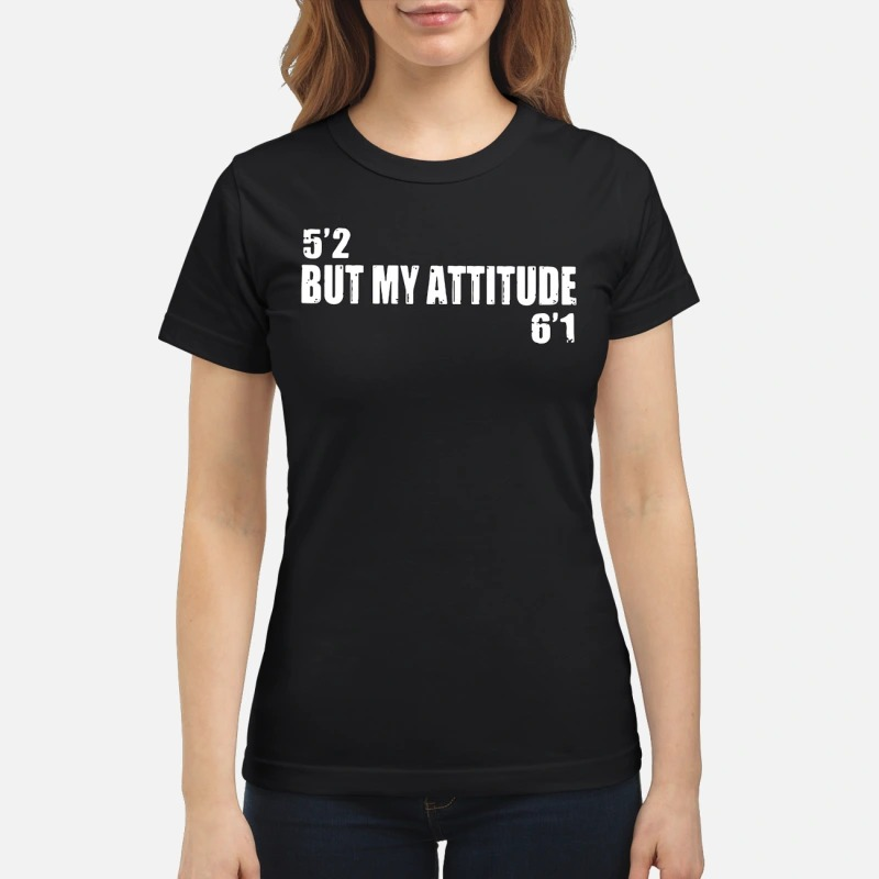 Official 5'2 but my attitude 6'1 classic women