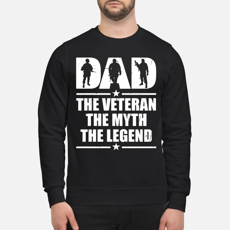 Official Dad the veteran the myth the legend sweatshirt