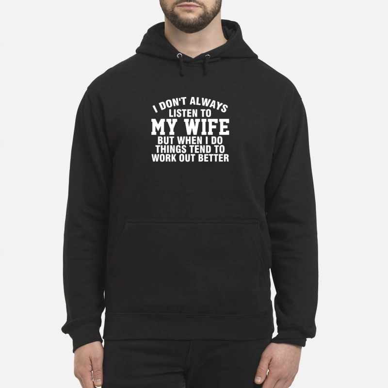 Official I don't always listen to my wife but when I do things hoodie
