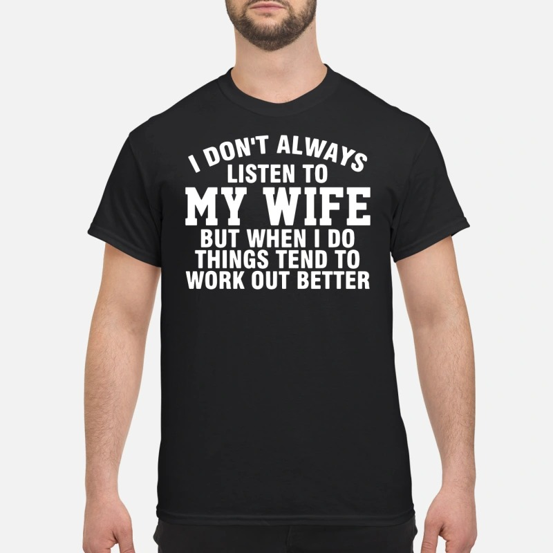 Official I don't always listen to my wife but when I do things shirt