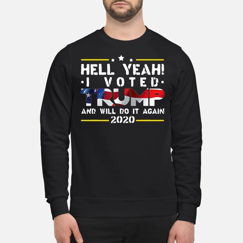 Official Hell yeah I voted Trump and will do it again 2020 sweatshirt