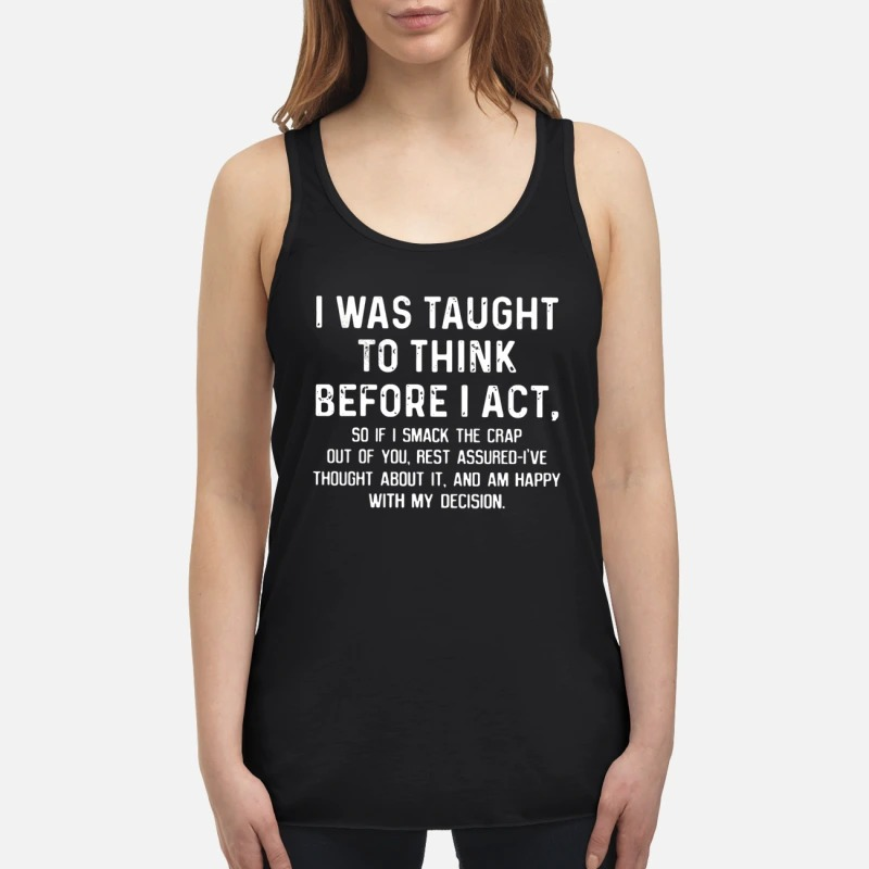 Official I was taught to think before I act flowy tank