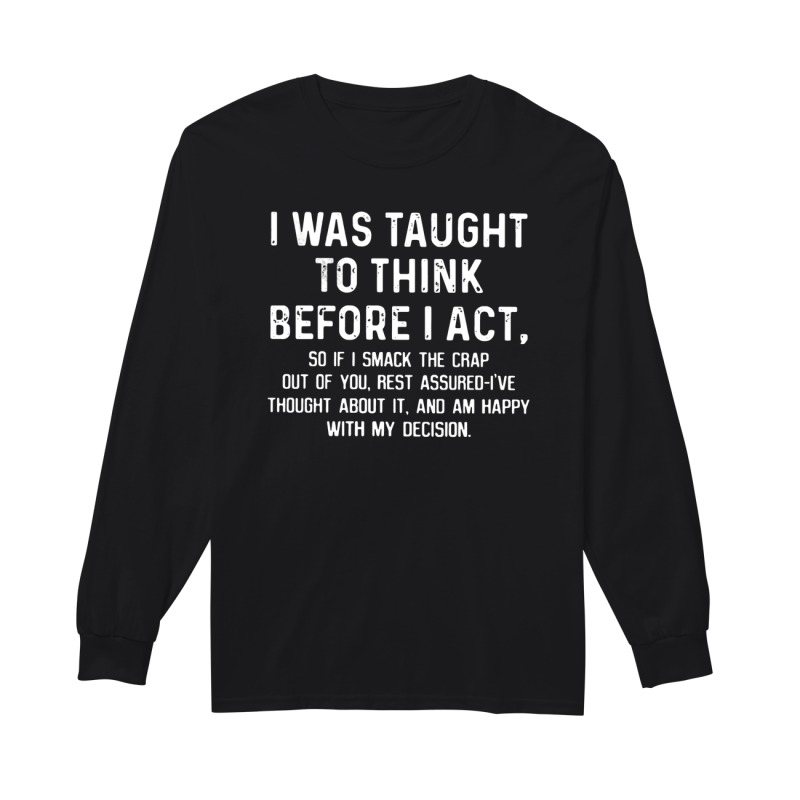 Official I was taught to think before I act long sleeve