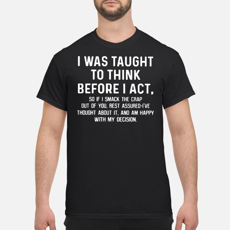 Official I was taught to think before I act shirt