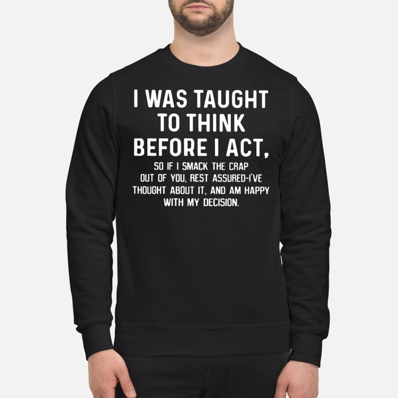 Official I was taught to think before I act sweatshirt