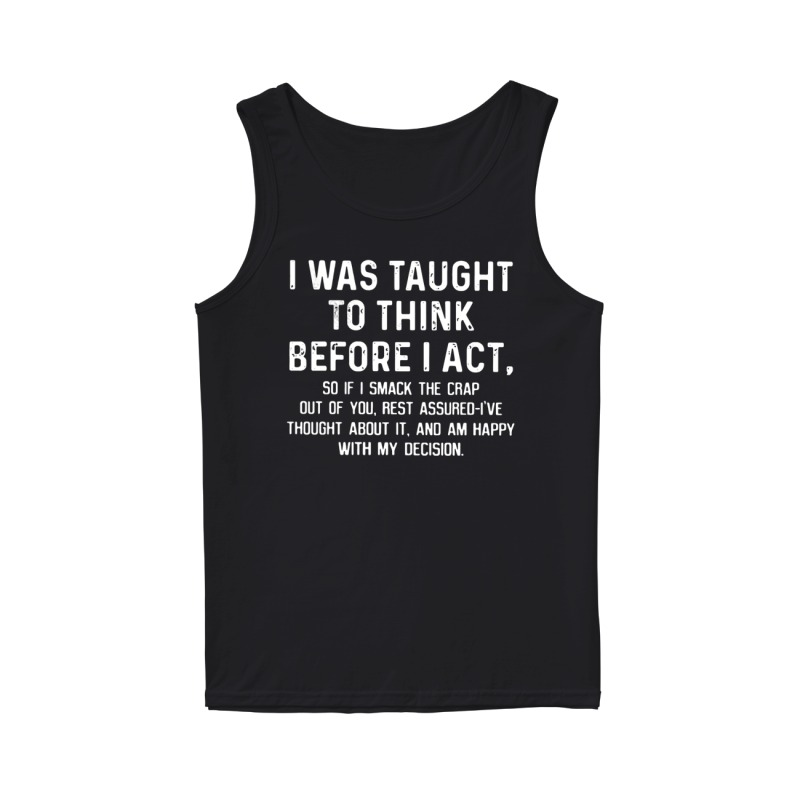Official I was taught to think before I act tank top