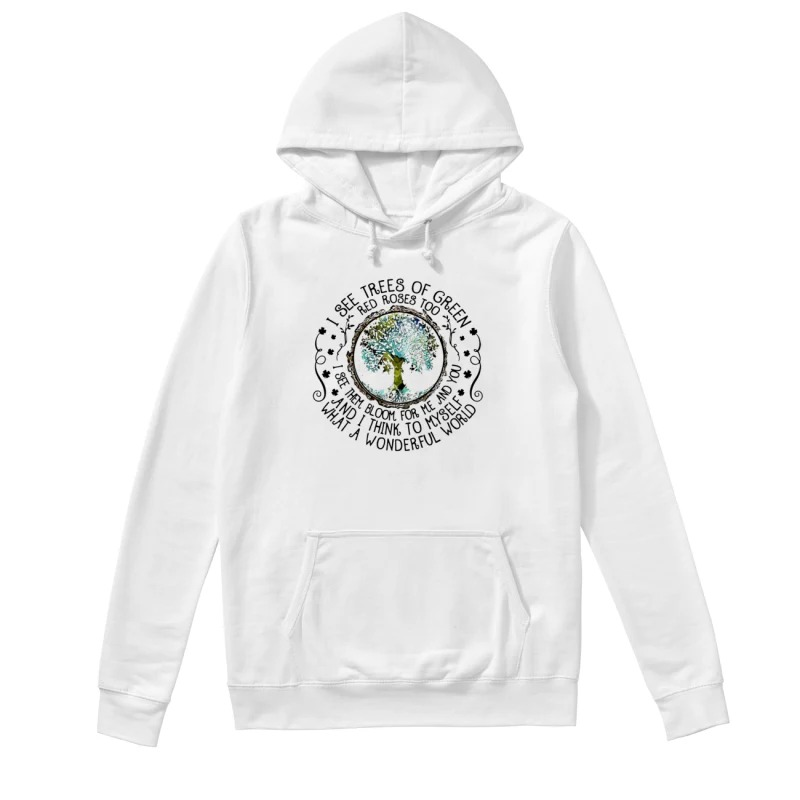 I see trees of green red roses too hoodie