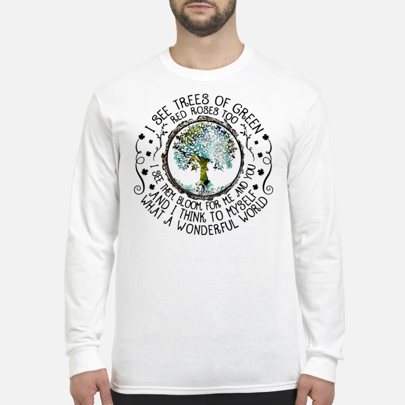 I see trees of green red roses too long sleeve