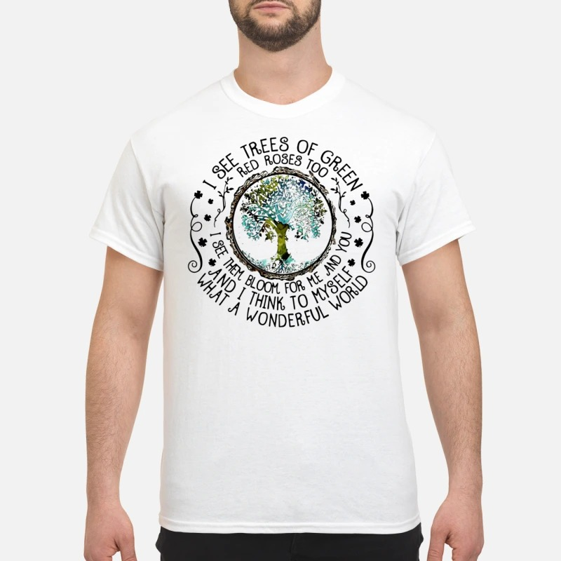 I see trees of green red roses too shirt