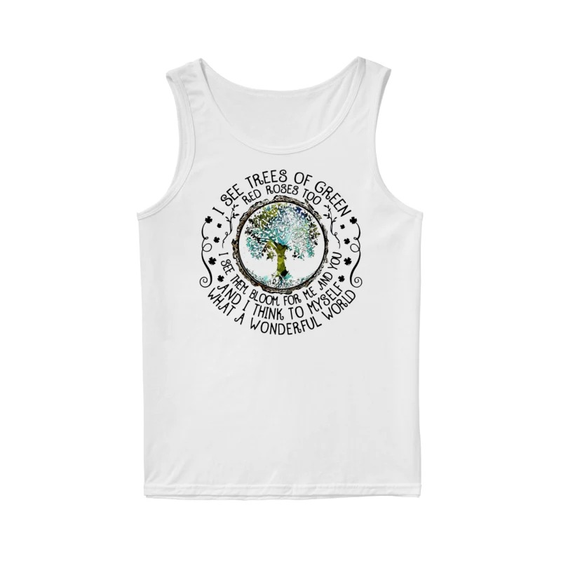 I see trees of green red roses too tank top