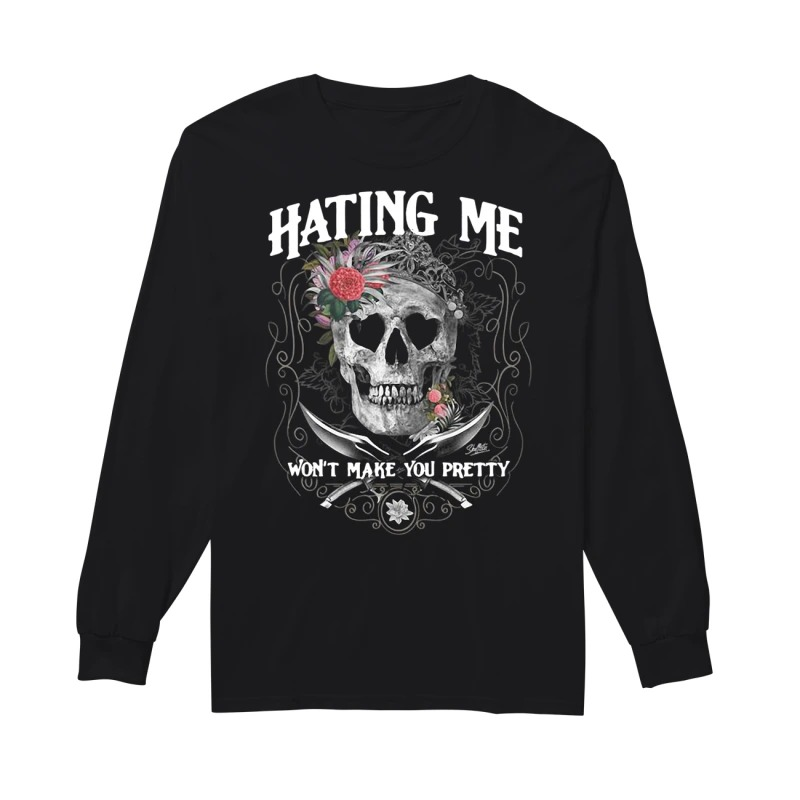 Skull flower hating me won't make you pretty long sleeve