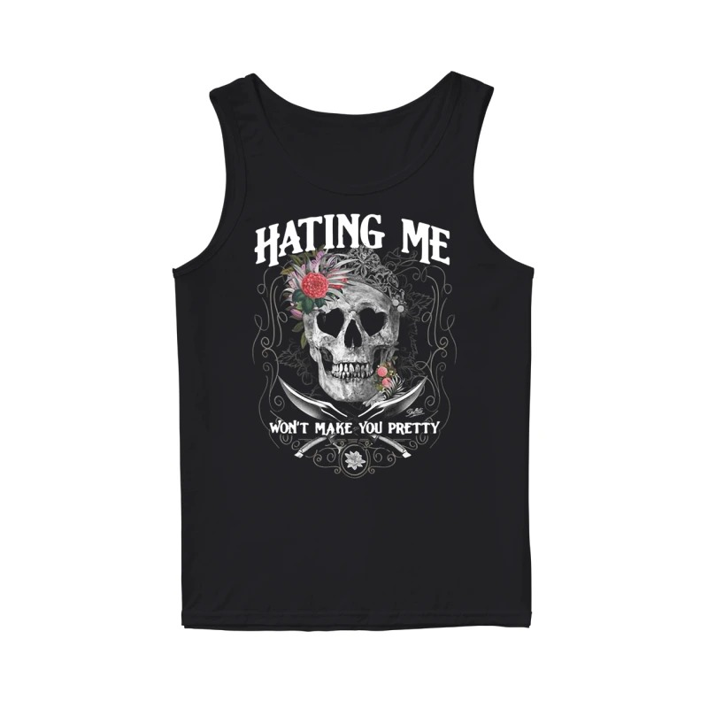 Skull flower hating me won't make you pretty tank top