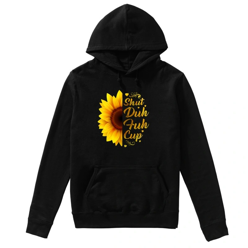 Sunflower shuh duh fuh cup hoodie