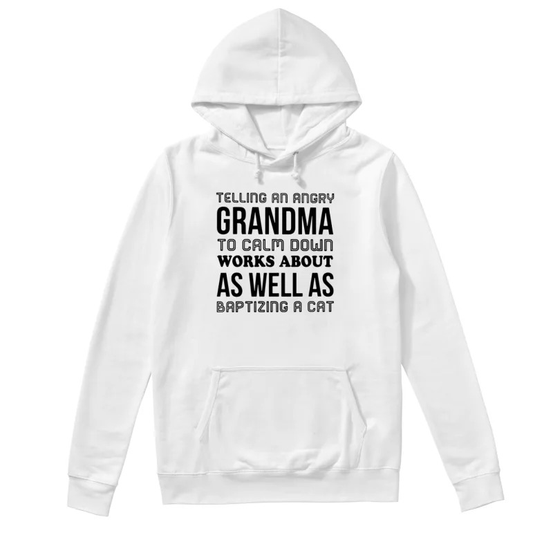 Telling an angry Grandma to calm down works about as well as baptizing a cat hoodie