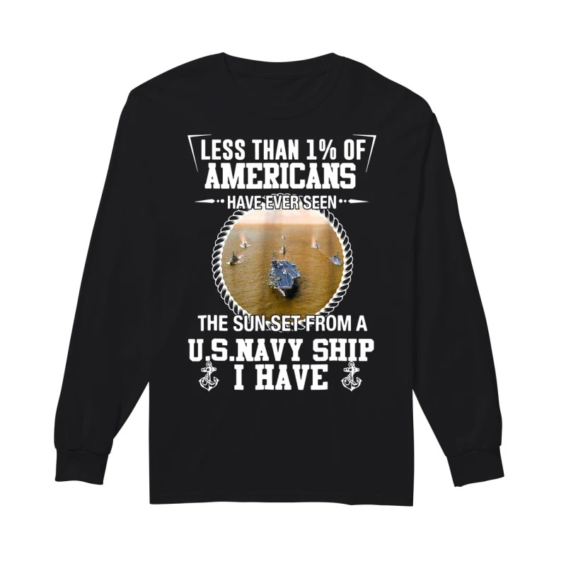 Veteran less than 1% of americans have ever seen the sun set from a U.s.Navy ship I have long sleeve