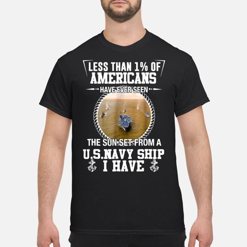 Veteran less than 1% of americans have ever seen the sun set from a U.s.Navy ship I have shirt