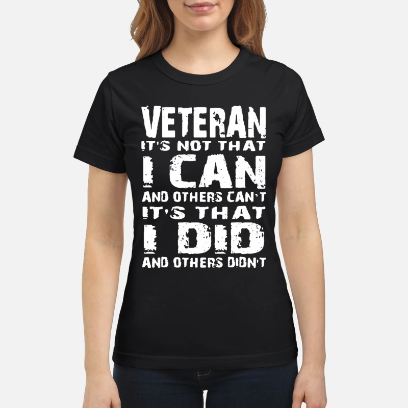 Veteran It's not that I can and others can't It's that I did and others didn't classic women
