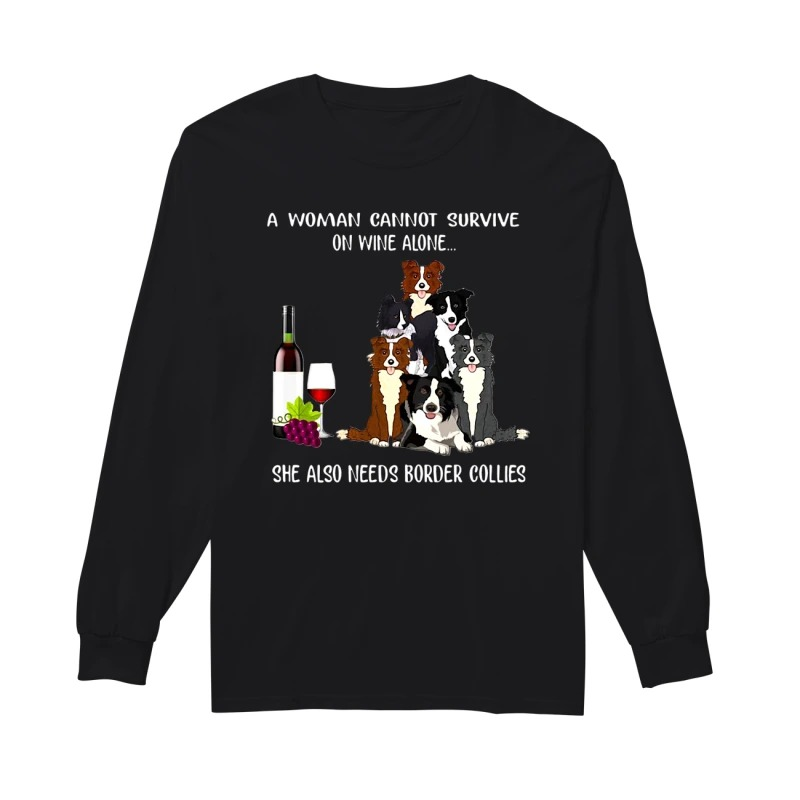 A Woman cannot Survive on Wine alone she also needs Border Collies long sleeve