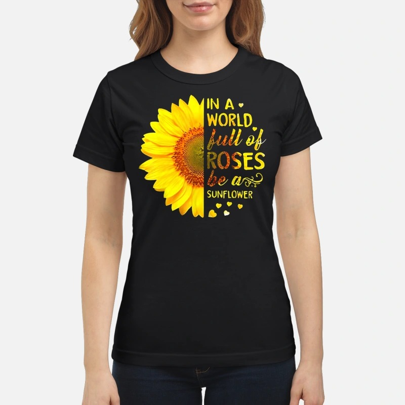 In a world full of roses be a sunflower classic women