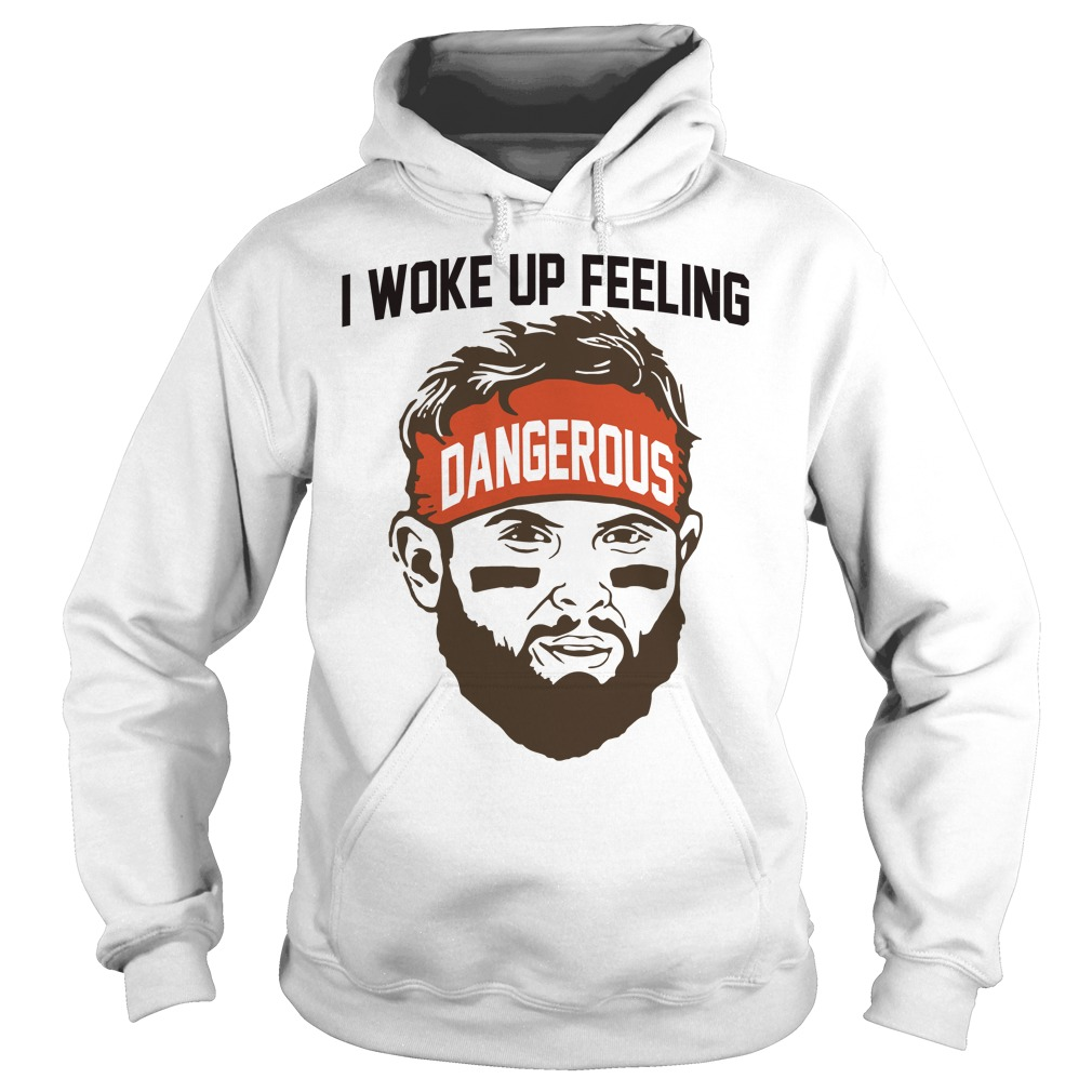 Baker Mayfield -I woke up feeling Dangerous hoodie
