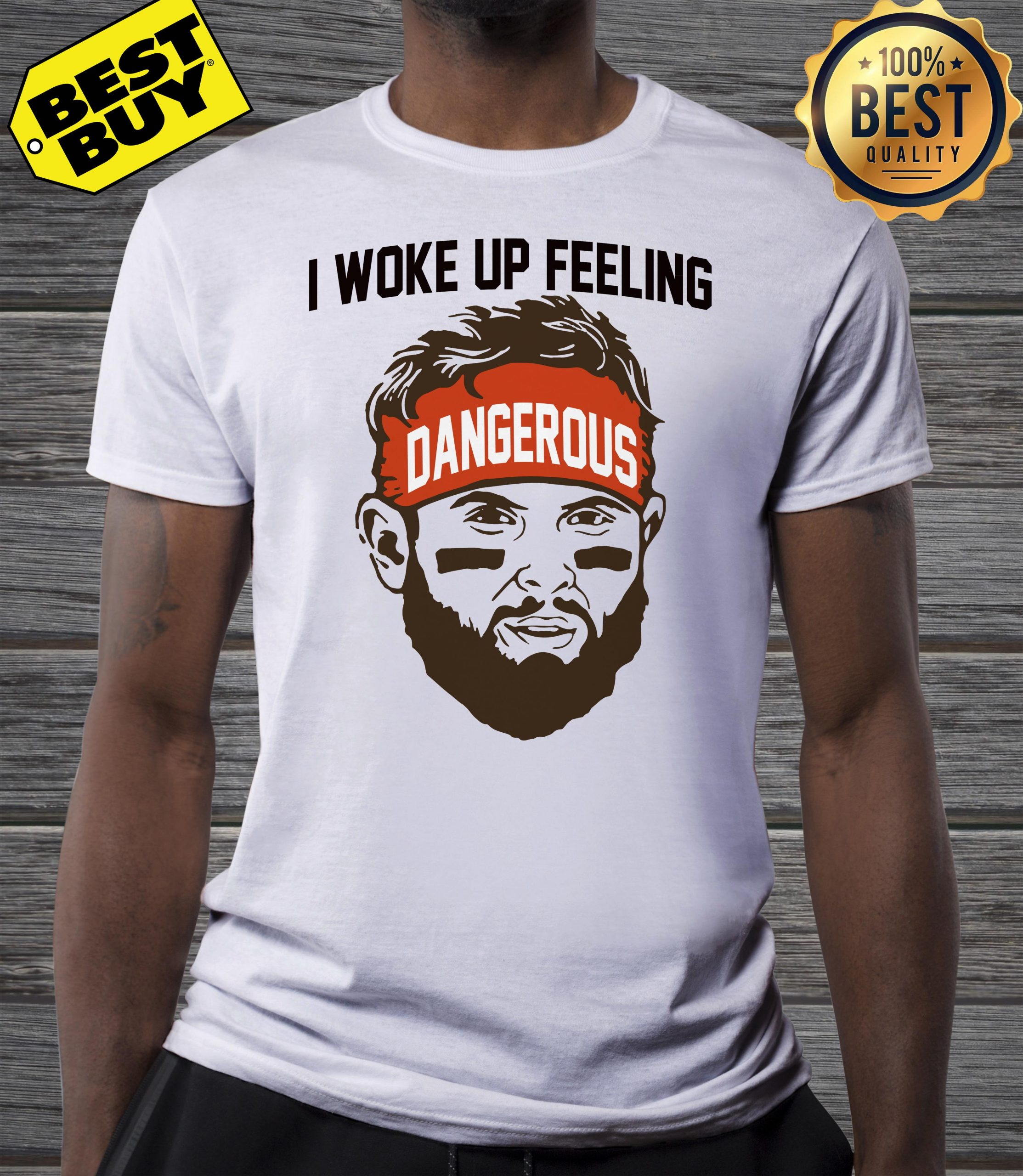Baker Mayfield -I woke up feeling Dangerous shirt