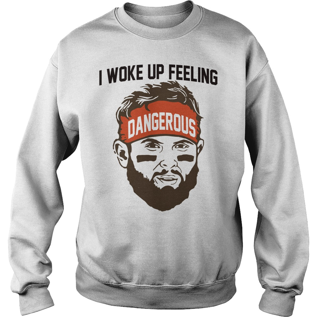 Baker Mayfield -I woke up feeling Dangerous sweatshirt