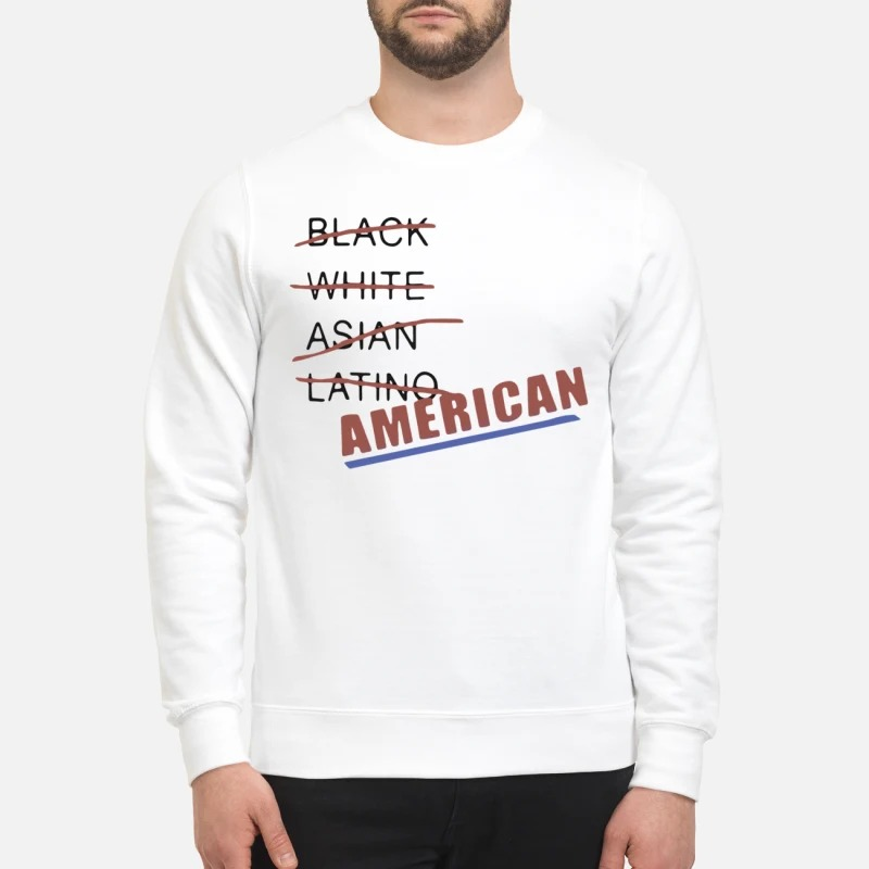 Black white Asian latino American sweatshirt