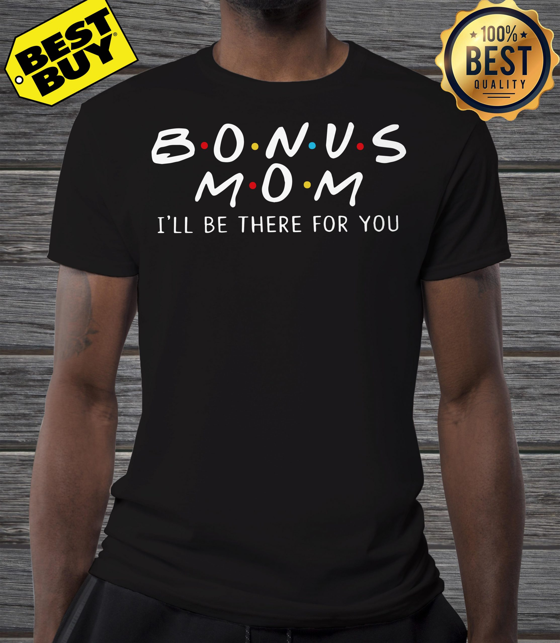 Bonus mom I'll be there for you shirt