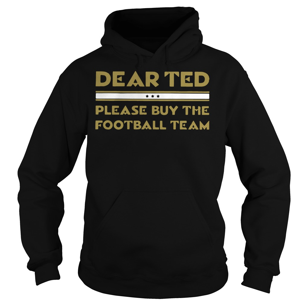Dear Ted please Buy the Football team hoodie