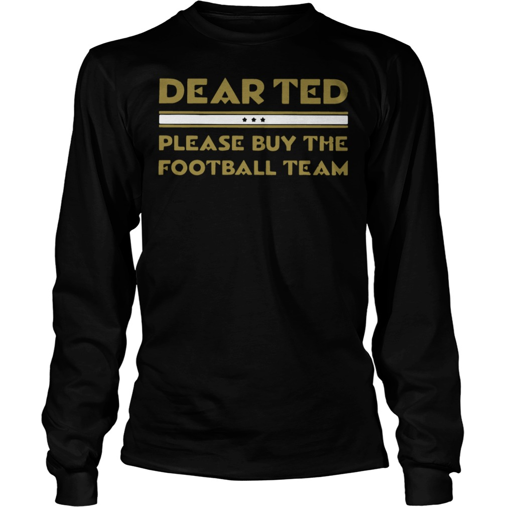 Dear Ted please Buy the Football team long sleeve