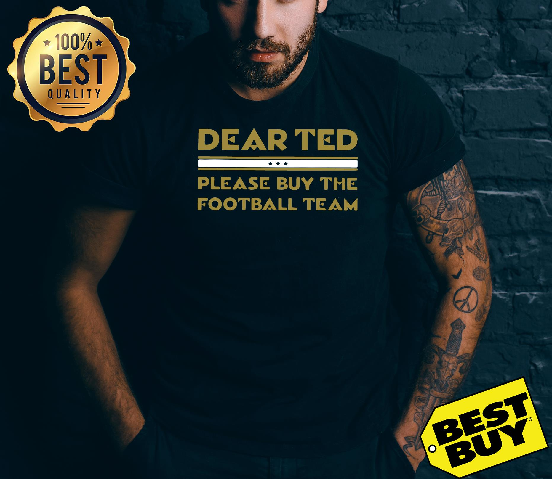 Dear Ted please Buy the Football team shirt