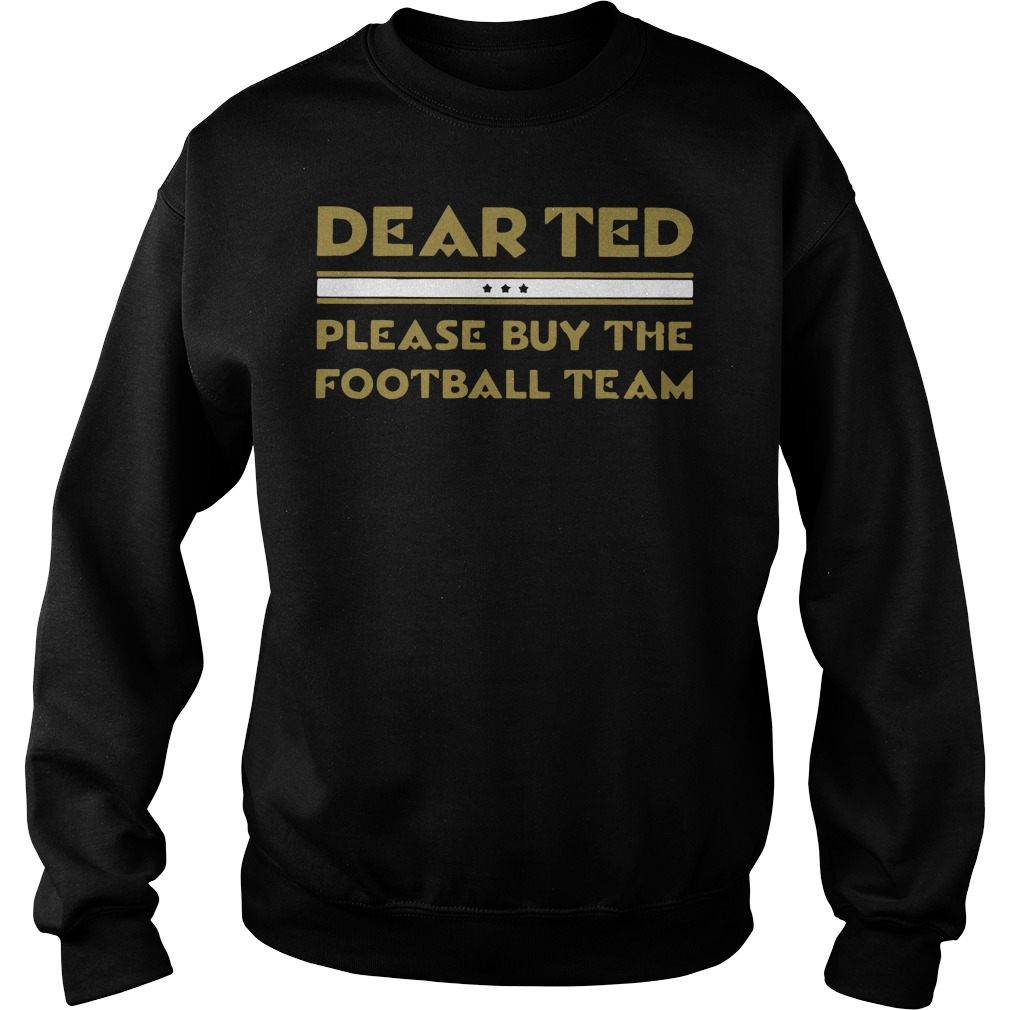 Dear Ted please Buy the Football team sweatshirt